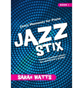 Jazz Stix - Jazzy Moments for Piano Book 1 by Sarah Watts