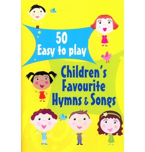 50 Easy-to-play Children's Favourite Hymns & Songs