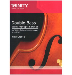 Trinity College London: Double Bass Scales, Arpeggios & Studies (Initial-Grade 8 From 2016)